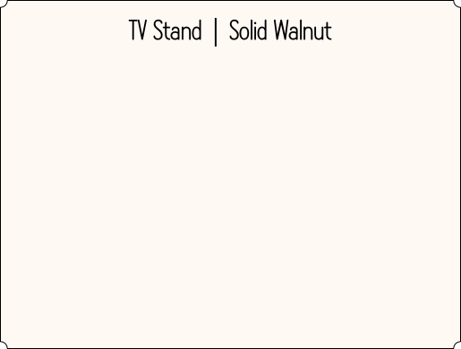 TV Stand | Solid Walnut