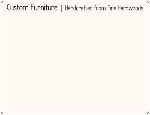 Custom Furniture | Handcrafted from Fine Hardwoods